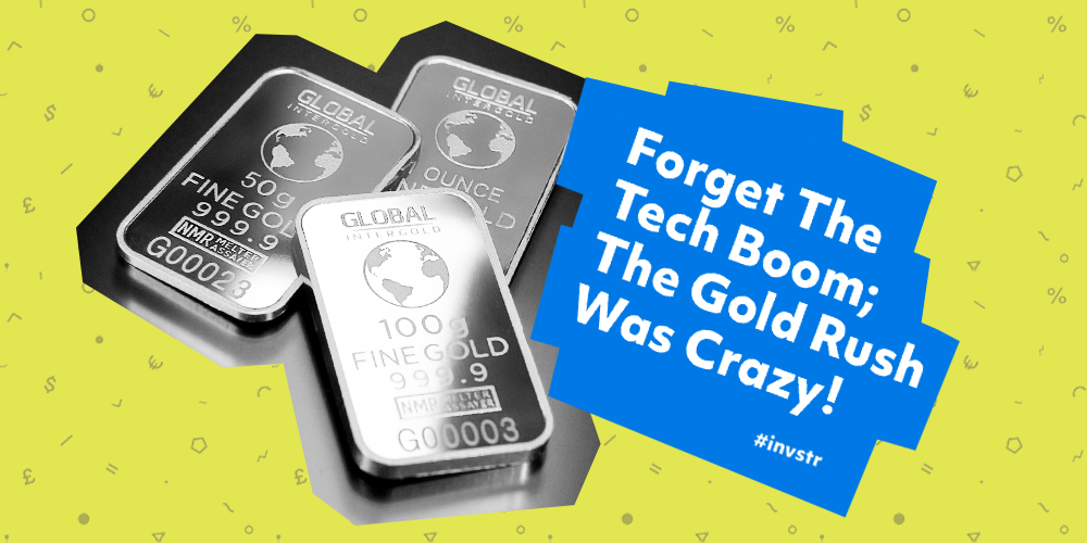 Forget the Tech Boom;  The Gold Rush was Crazy!