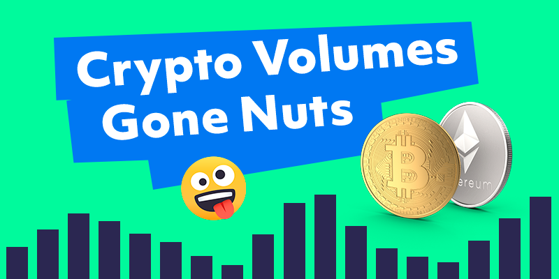 Crypto Volumes Gone Nuts